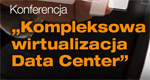 Kompleksowa wirtualizacja data center